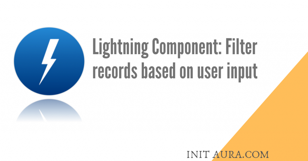 Lightning Component - How to filter records based on user input